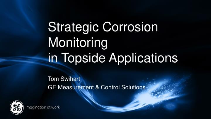 Strategic corrosion monitoring in topside applications