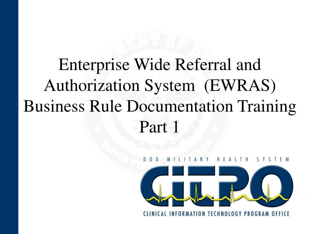 enterprise wide referral and authorization system ewras business rule documentation training part 1 l.
