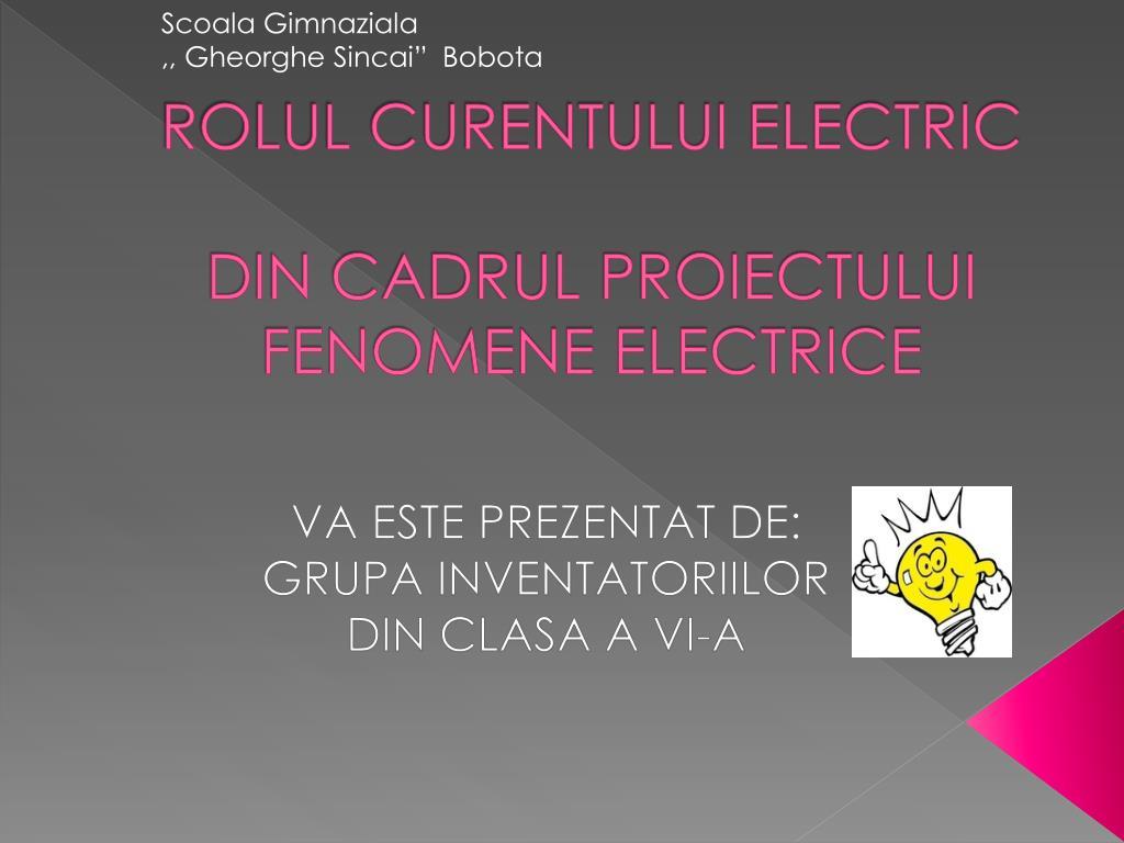 rolul curentului electric din cadrul proiectului fenomene electrice l.