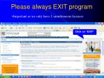 please always exit program