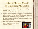 i plan to manage myself by organizing my locker