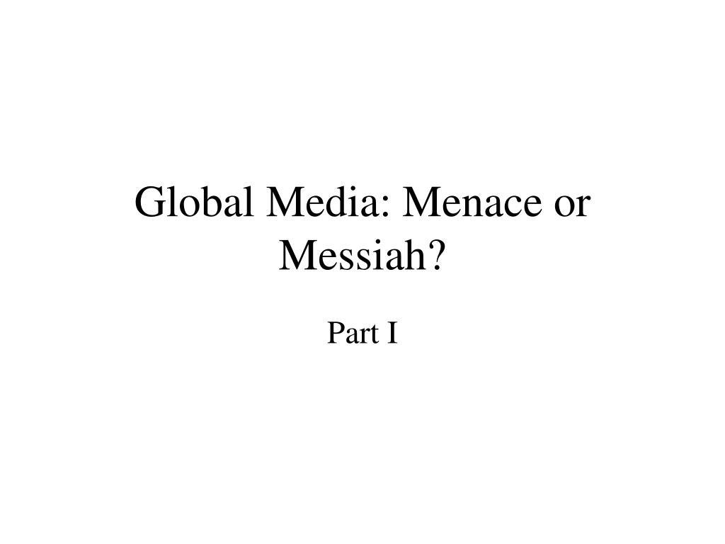 global media menace or messiah l.