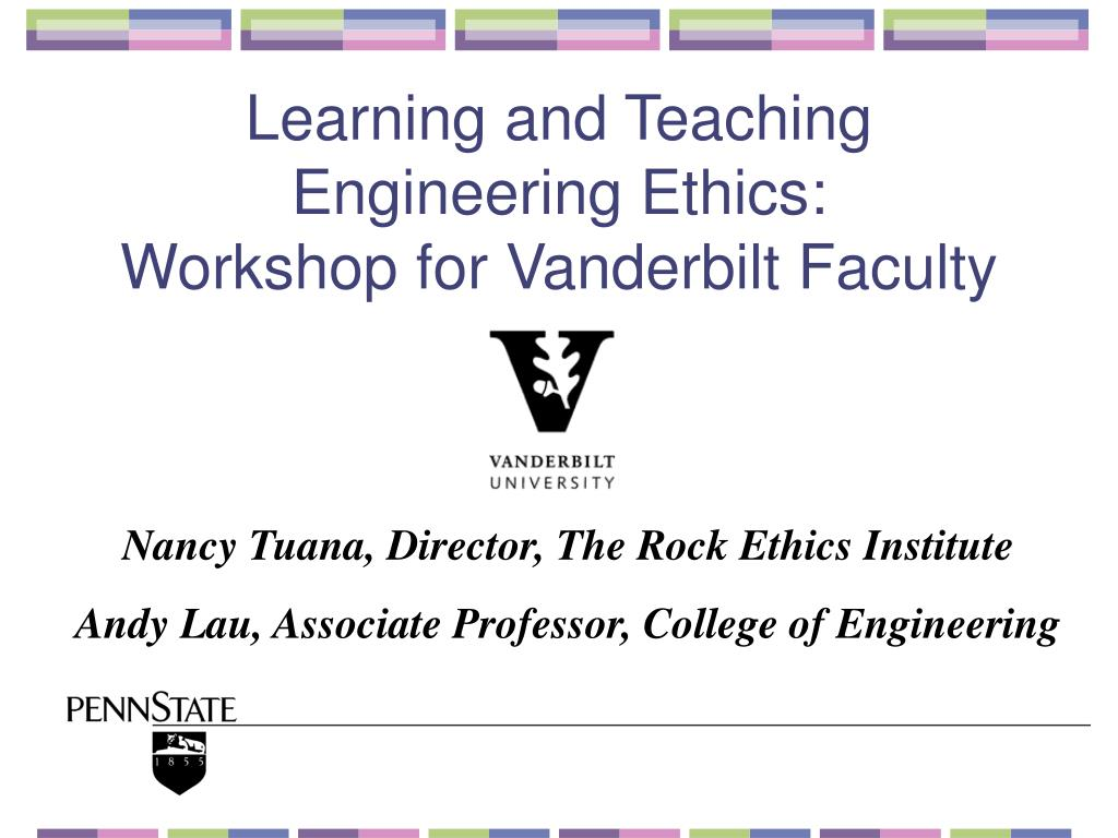 learning and teaching engineering ethics workshop for vanderbilt faculty l.