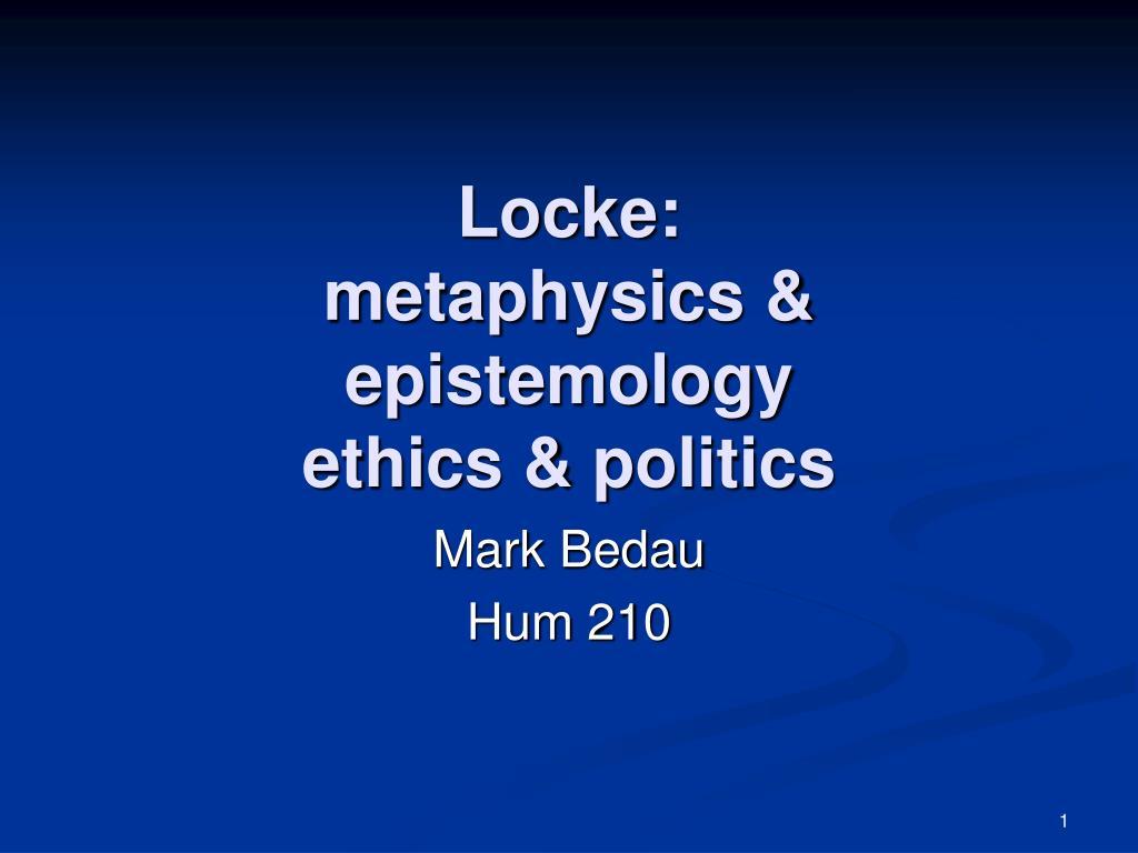 locke metaphysics epistemology ethics politics l.