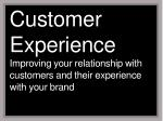 customer experience improving your relationship with customers and their experience with your brand