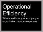 operational efficiency where and how your company or organization reduces expenses