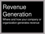 revenue generation where and how your company or organization generates revenue