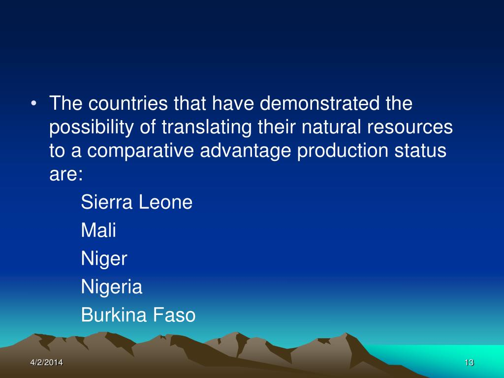 The countries that have demonstrated the possibility of translating their natural resources to a comparative advantage production status are: