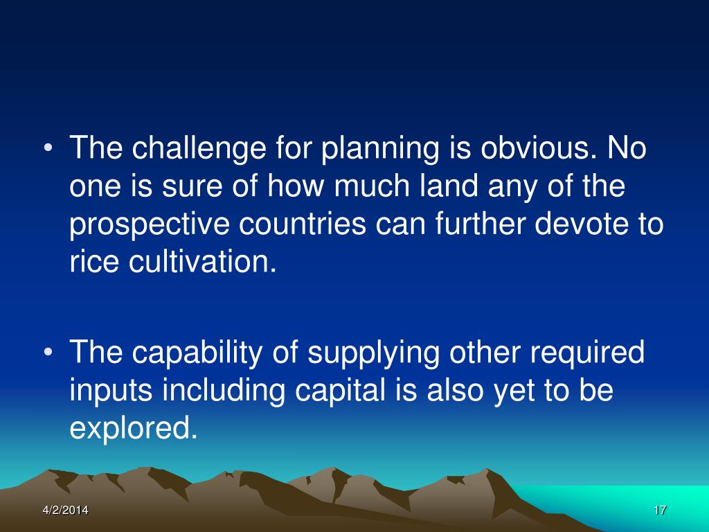 The challenge for planning is obvious. No one is sure of how much land any of the prospective countries can further devote to rice cultivation.