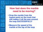how fast does the marble need to be moving