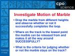 investigate motion of marble