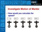 investigate motion of marble9