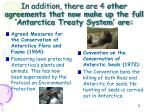 in addition there are 4 other agreements that now make up the full antarctica treaty system are