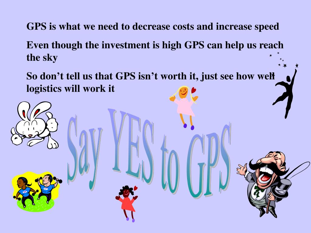 GPS is what we need to decrease costs and increase speed