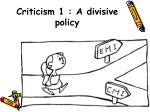 criticism 1 a divisive policy