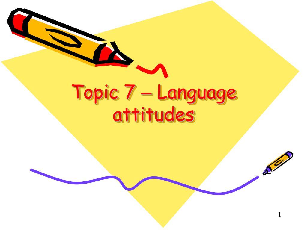 topic 7 language attitudes l.