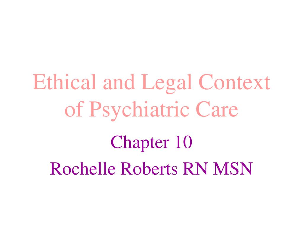 ethical and legal context of psychiatric care l.