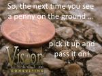 so the next time you see a penny on the ground