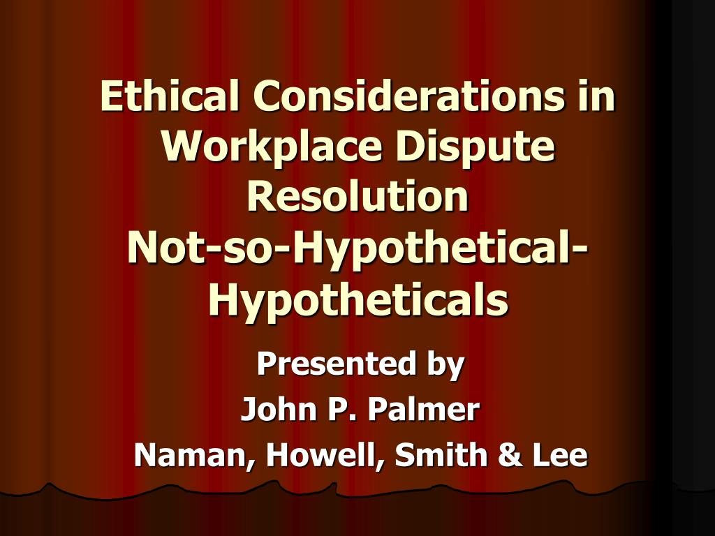ethical considerations in workplace dispute resolution not so hypothetical hypotheticals l.