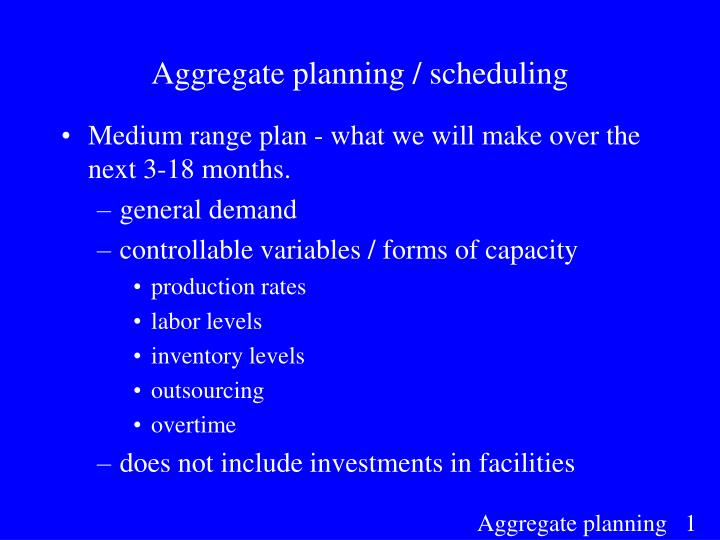 Aggregate planning / scheduling