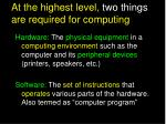 at the highest level two things are required for computing