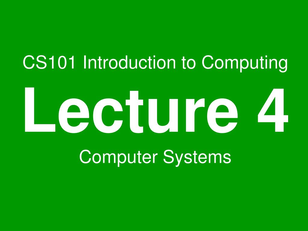 cs101 introduction to computing lecture 4 computer systems l.