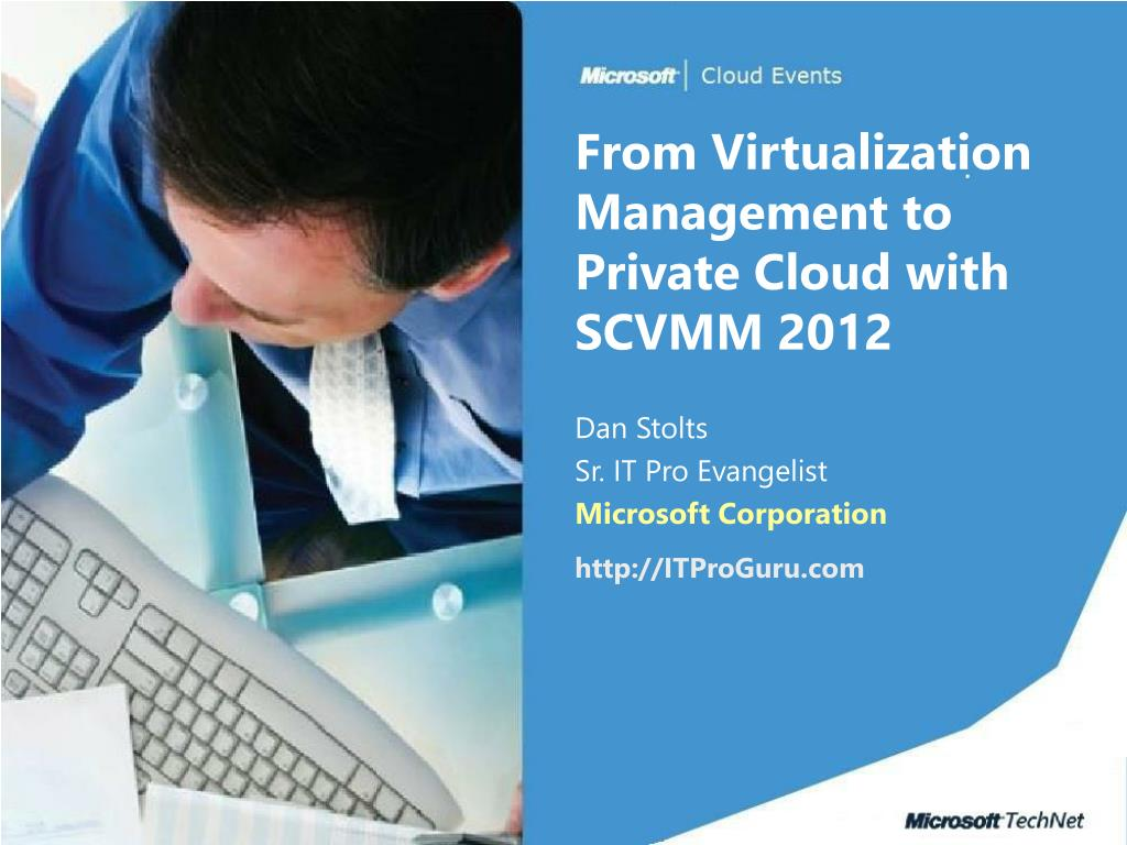 from virtualization management to private cloud with scvmm 2012 l.