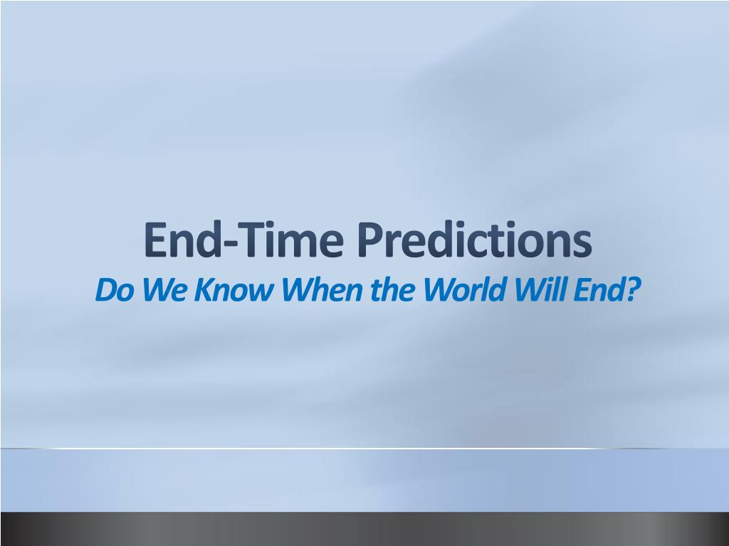 end time predictions do we know when the world will end l.