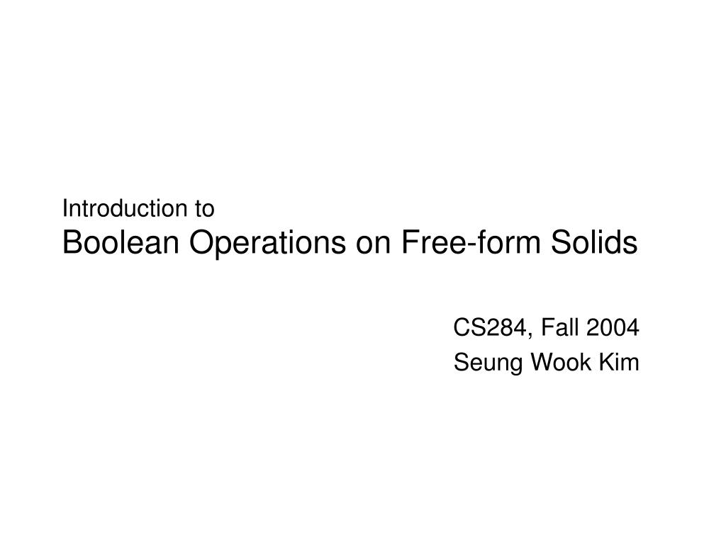 introduction to boolean operations on free form solids l.