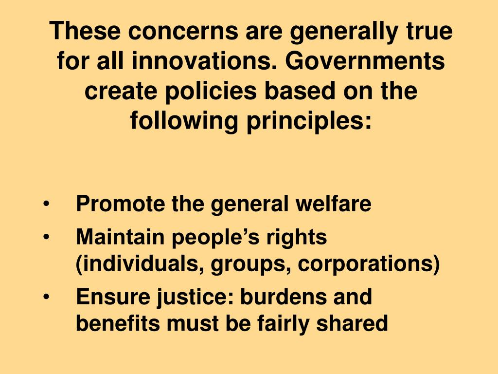 These concerns are generally true for all innovations. Governments create policies based on the following principles: