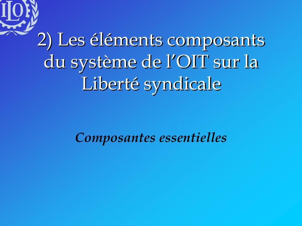 2) Les éléments composants du système de l'OIT sur la Liberté syndicale