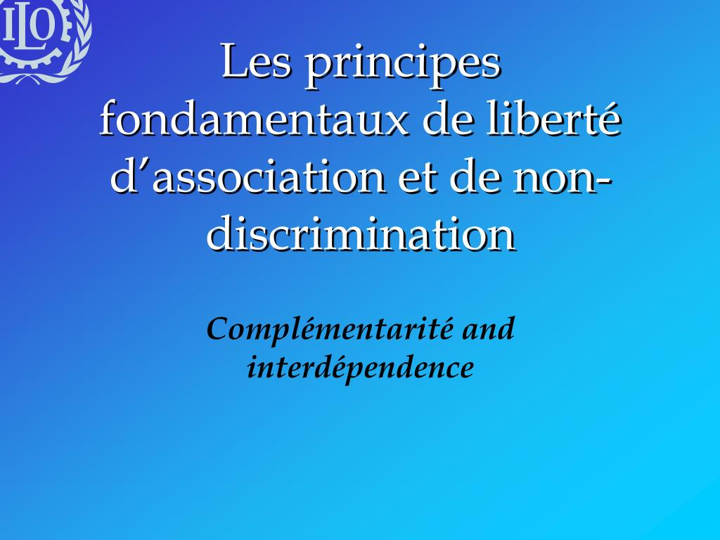Les principes fondamentaux de liberté d'association et de non-discrimination