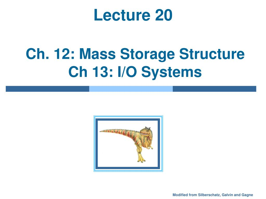 lecture 20 ch 12 mass storage structure ch 13 i o systems l.