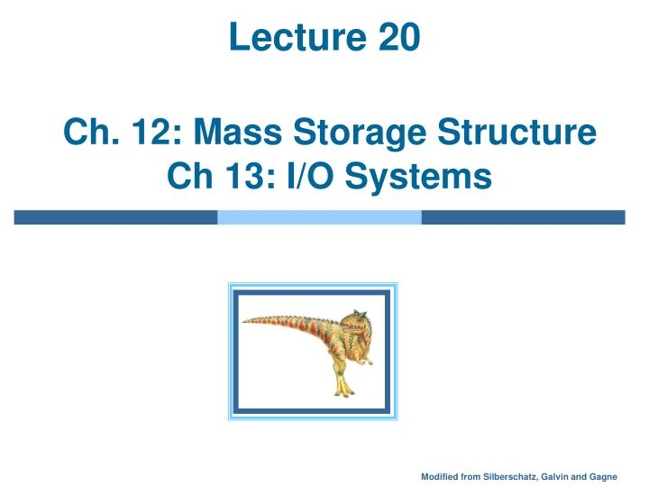 lecture 20 ch 12 mass storage structure ch 13 i o systems n.