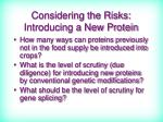 considering the risks introducing a new protein