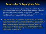 results don t regurgitate data