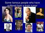 some famous people who have suffered from a brain tumor