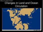 changes in land and ocean circulation