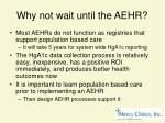 why not wait until the aehr