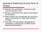 quarterly reporting during term of project