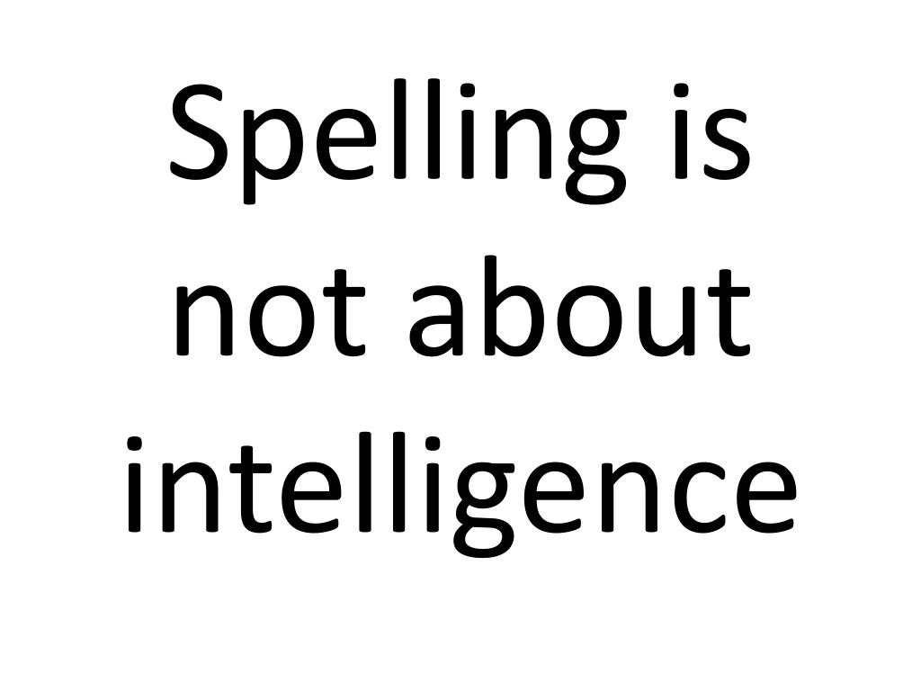 spelling is not about intelligence l.