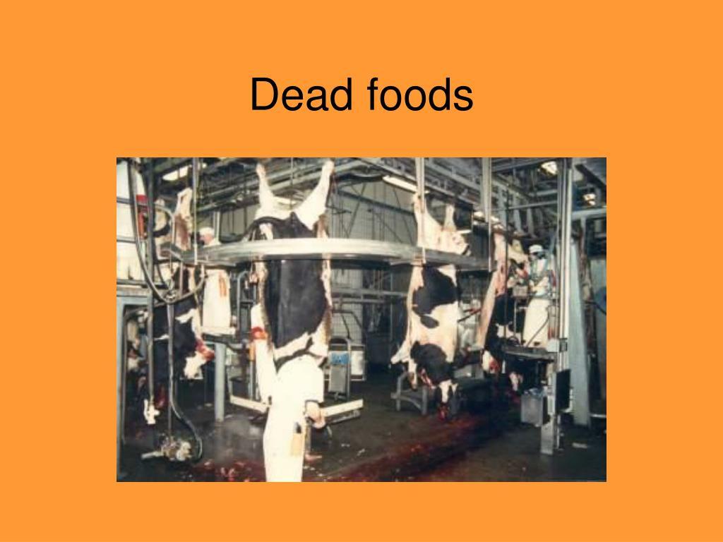 Dead foods