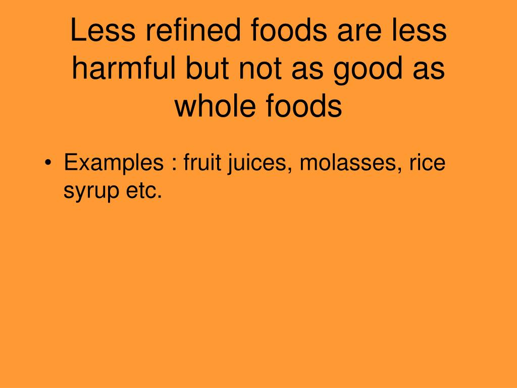 Less refined foods are less harmful but not as good as whole foods