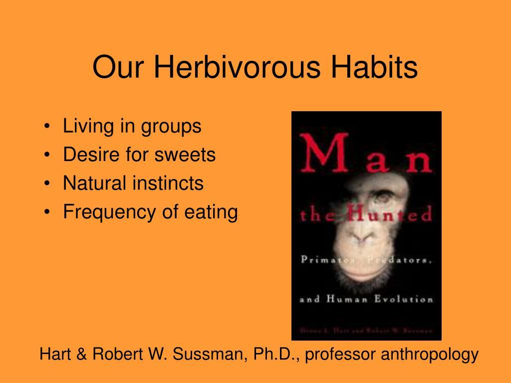 Our Herbivorous Habits