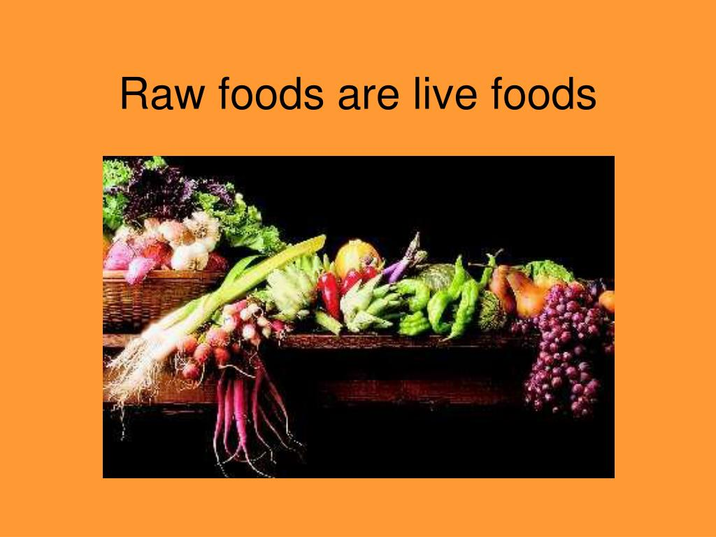 Raw foods are live foods