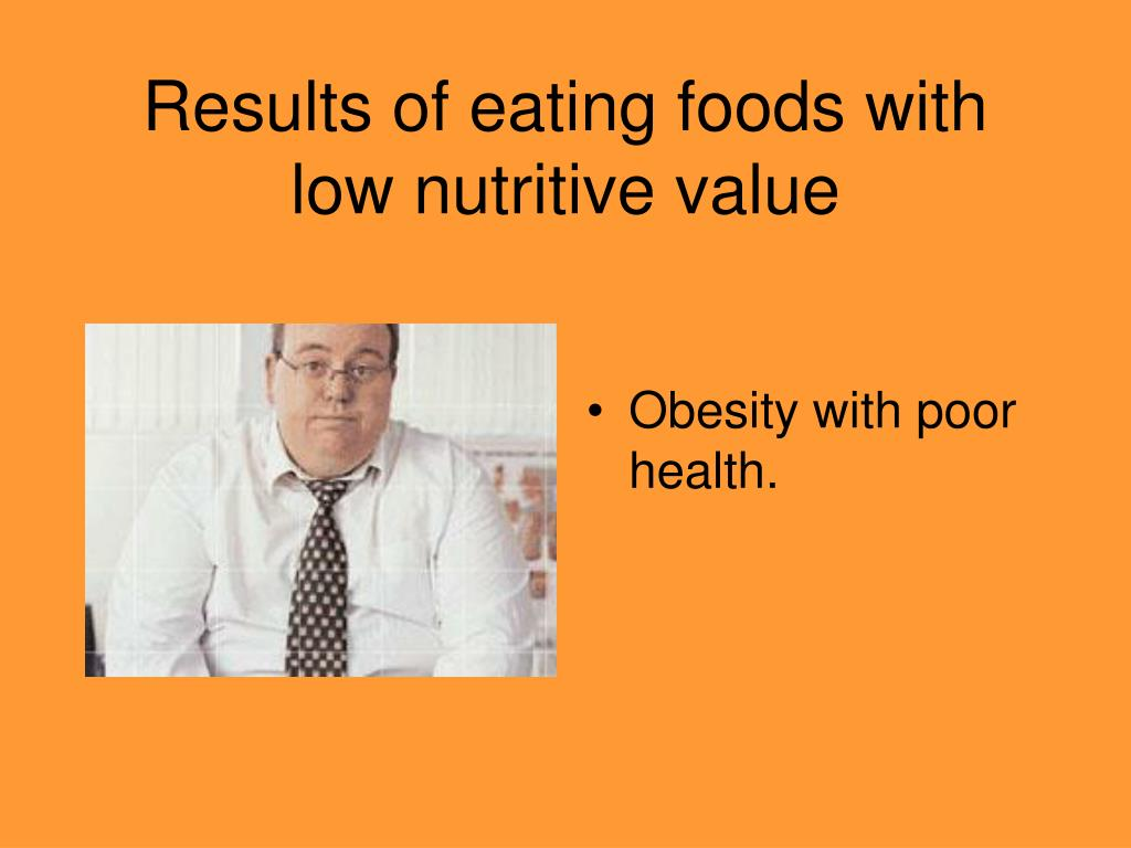 Results of eating foods with low nutritive value