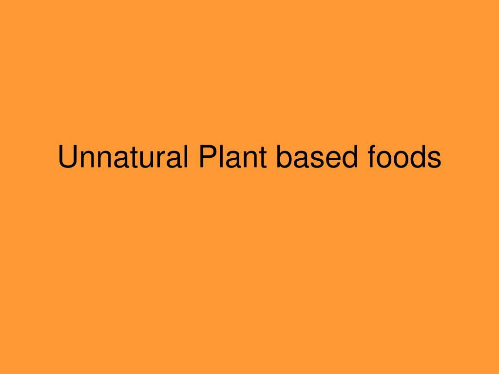Unnatural Plant based foods