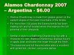 alamos chardonnay 2007 argentina 6 00