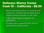galleano sherry crema cask iii california 6 00