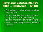 raymond estates merlot 2005 california 6 00